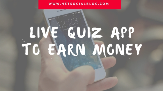 Free Live Quiz App To Earn Real Money Online - NetSocialBlog